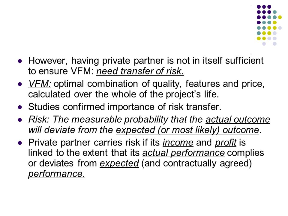 However, having private partner is not in itself sufficient to ensure VFM: need transfer of risk.