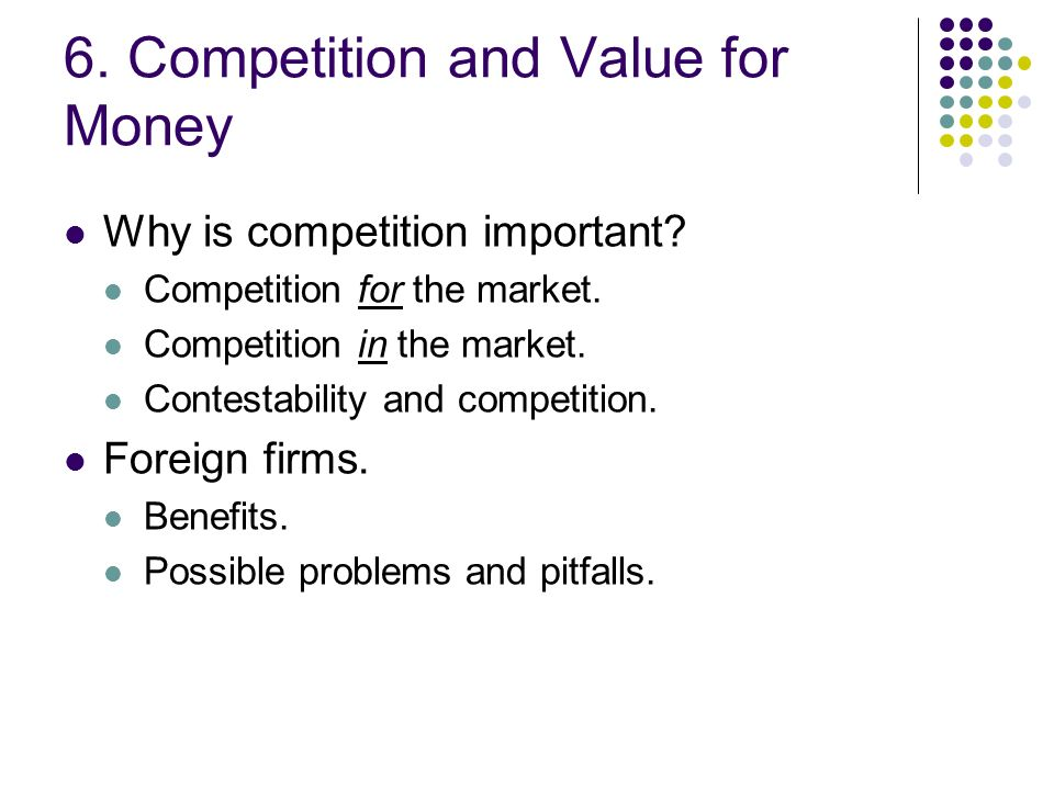 6. Competition and Value for Money