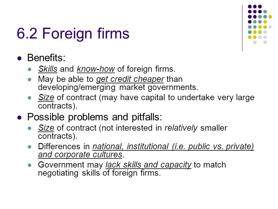 6.2 Foreign firms Benefits: Possible problems and pitfalls: