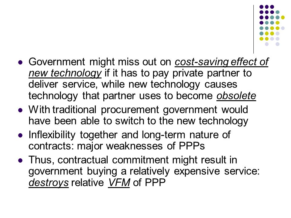 Government might miss out on cost-saving effect of new technology if it has to pay private partner to deliver service, while new technology causes technology that partner uses to become obsolete