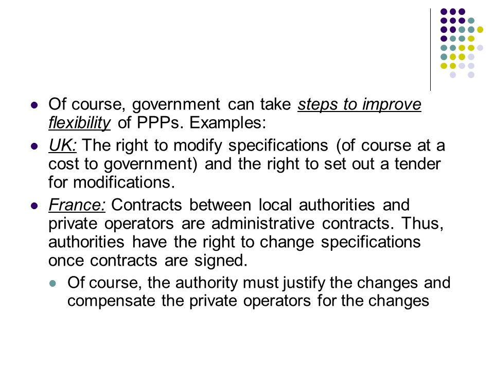 Of course, government can take steps to improve flexibility of PPPs