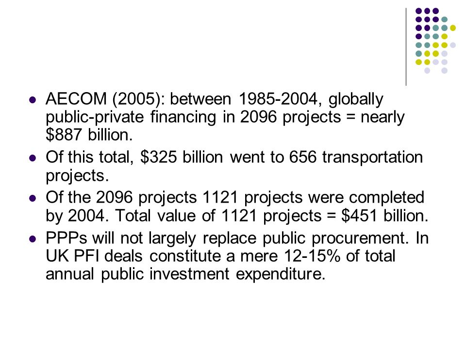 AECOM (2005): between 1985-2004, globally public-private financing in 2096 projects = nearly $887 billion.