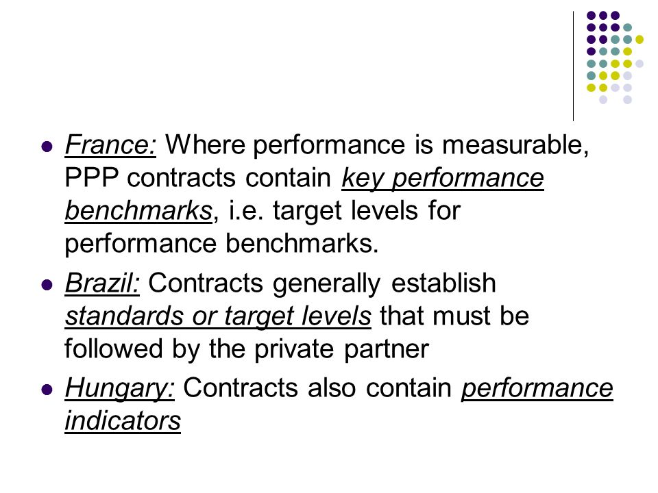 France: Where performance is measurable, PPP contracts contain key performance benchmarks, i.e. target levels for performance benchmarks.