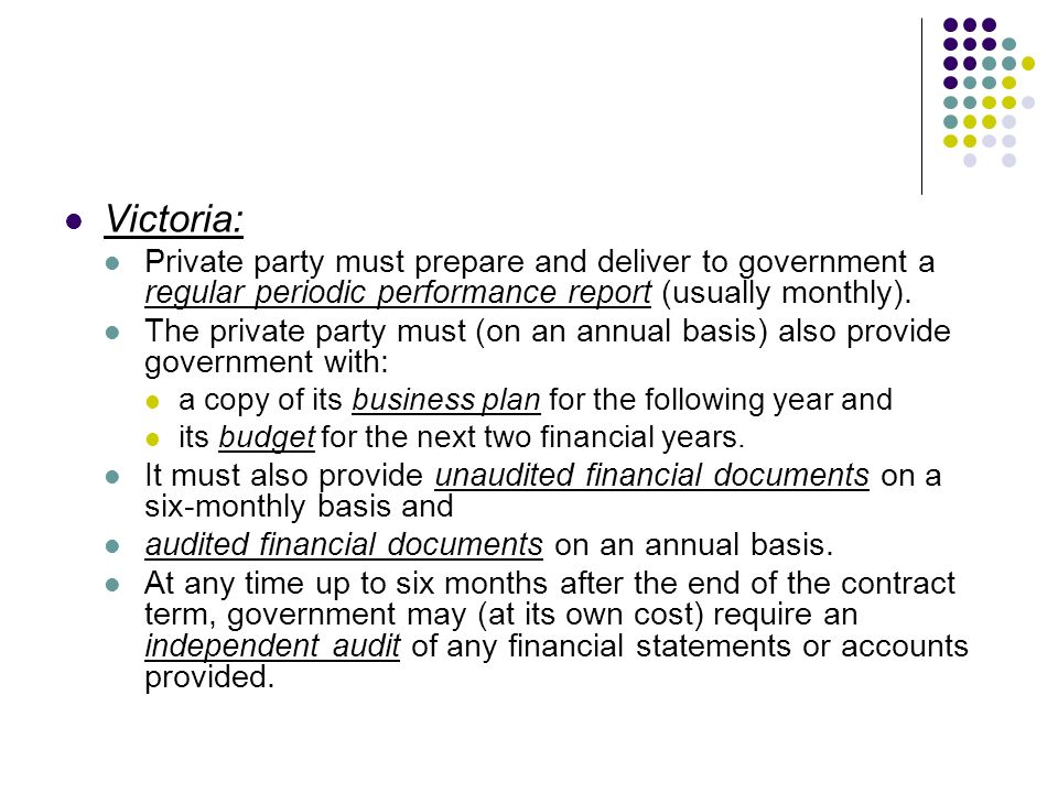Victoria: Private party must prepare and deliver to government a regular periodic performance report (usually monthly).
