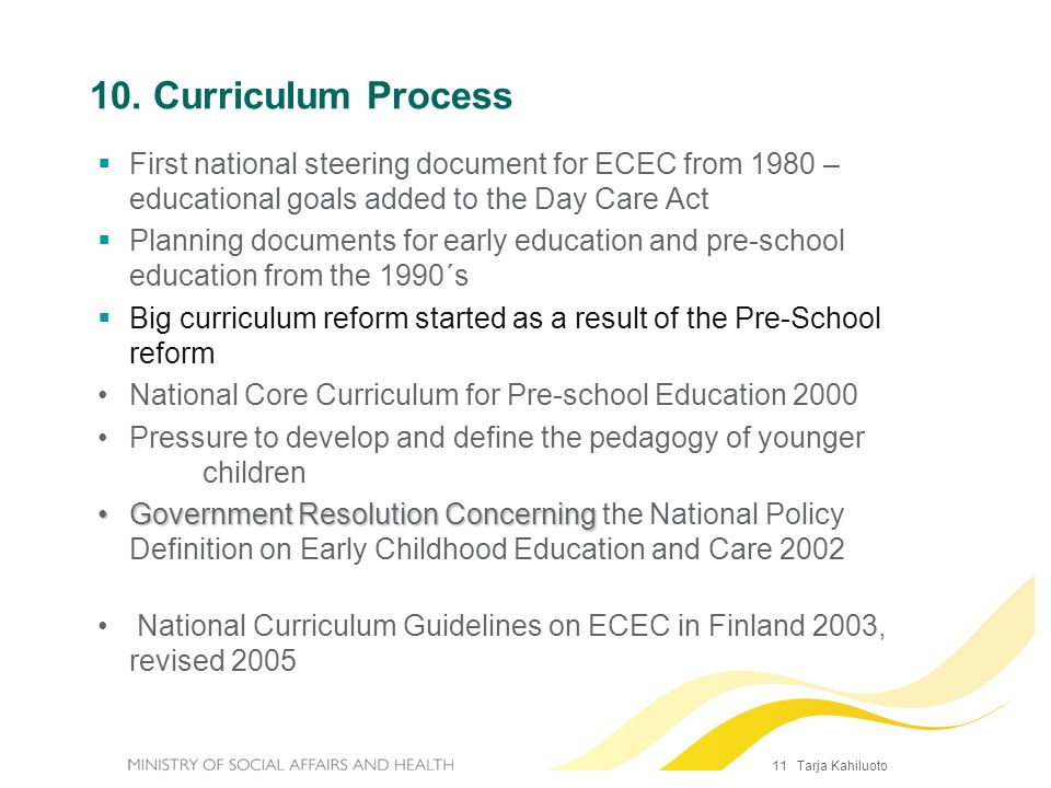 10. Curriculum ProcessFirst national steering document for ECEC from 1980 – educational goals added to the Day Care Act.