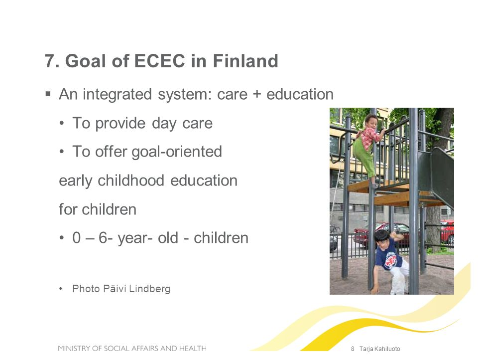7. Goal of ECEC in Finland An integrated system: care + education