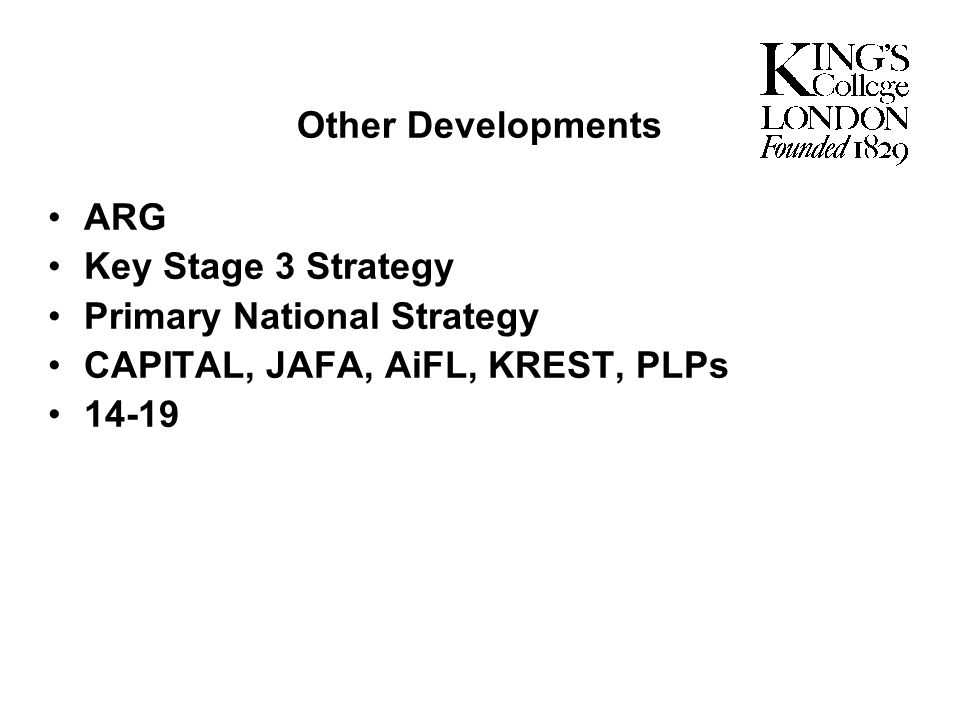 Other Developments ARG. Key Stage 3 Strategy. Primary National Strategy. CAPITAL, JAFA, AiFL, KREST, PLPs.