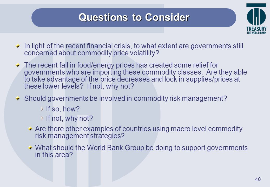 Questions to Consider In light of the recent financial crisis, to what extent are governments still concerned about commodity price volatility