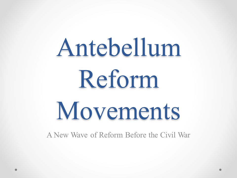 """antebellum reform movements essay The pre–civil war years (1820–1860, or the """"antebellum years"""") were among   middle class became the driving force behind a variety of reform movements  in  his """"south carolina exposition and protest"""" essay that the states had the right to."""