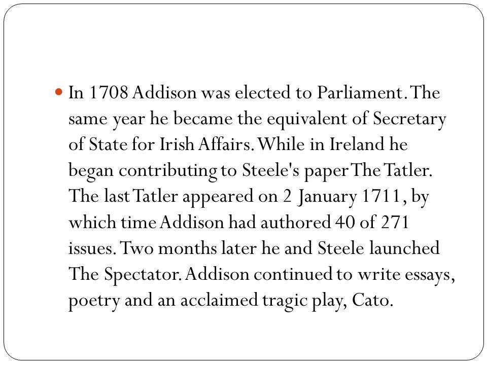 no thursday addison steele ppt  in 1708 addison was elected to parliament