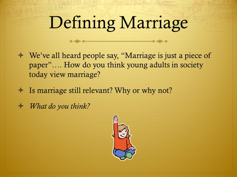 how relevant is marriage in todays Extracts from this document introduction does marriage have a place in today's society raymond england 4r2 today, one of the most controversial subjects in today's society is marriage.