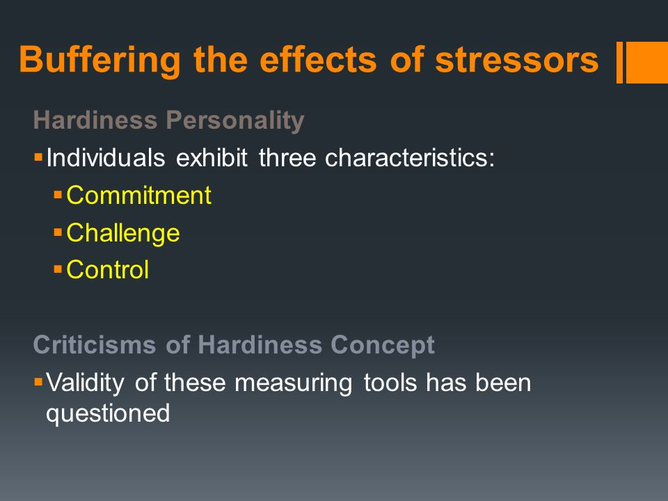 psychological hardiness and coping style as Chapter 11 stress,health, and coping study play stress the demand that is made on an organism to adapt eustress  psychological hardiness a cluster of traits that buffer stress and are characterized by commitment, challenge, and control -hardy people are more resistant to stress.