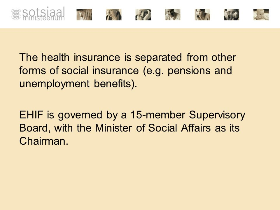 The health insurance is separated from other forms of social insurance (e.g.