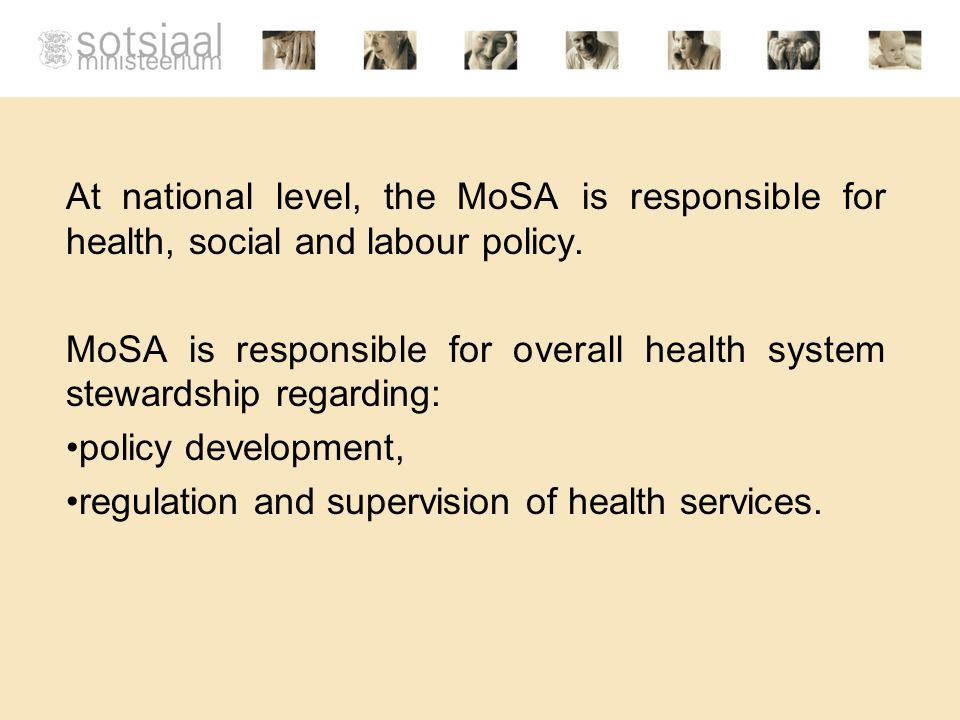 At national level, the MoSA is responsible for health, social and labour policy.