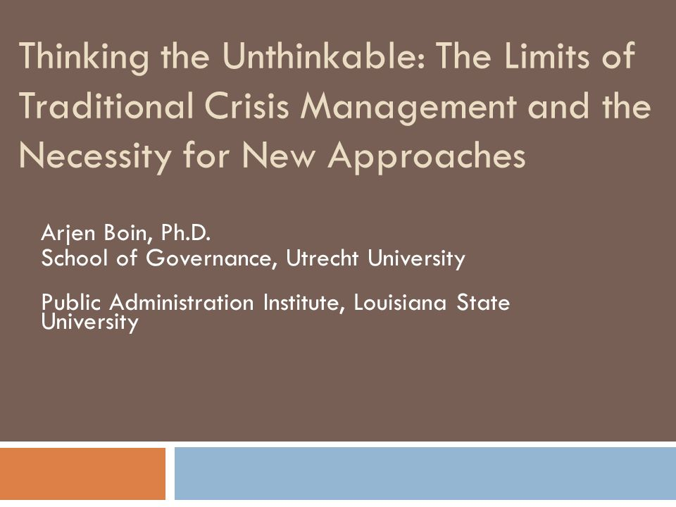 Thinking the Unthinkable: The Limits of Traditional Crisis Management and the Necessity for New Approaches