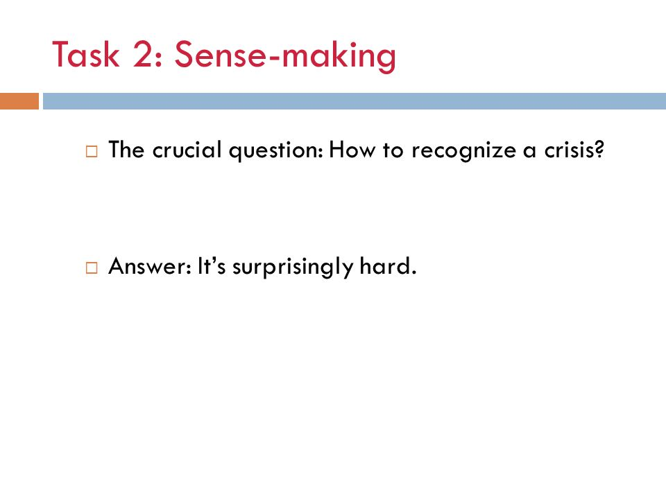 Task 2: Sense-making The crucial question: How to recognize a crisis