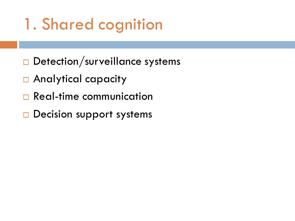 1. Shared cognition Detection/surveillance systems Analytical capacity