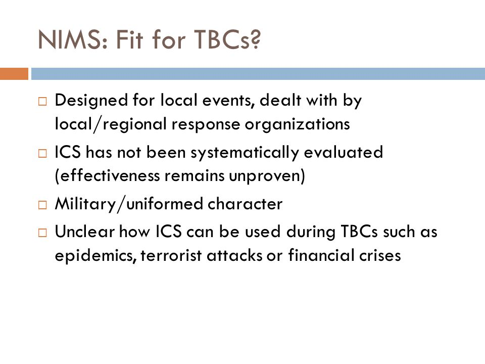 NIMS: Fit for TBCs Designed for local events, dealt with by local/regional response organizations.