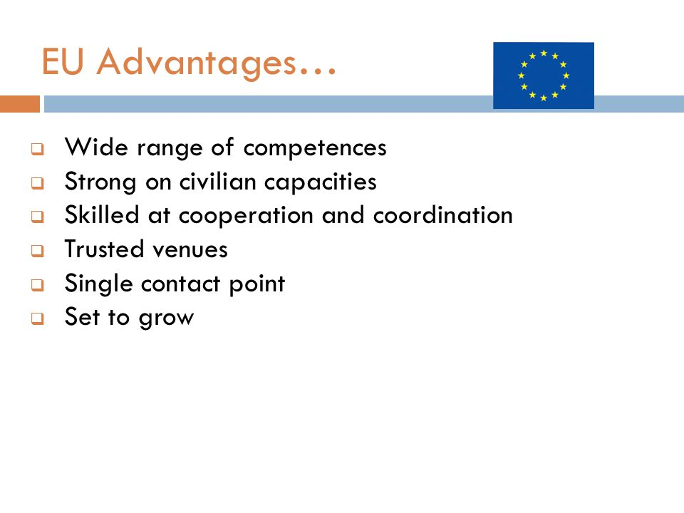 EU Advantages… Wide range of competences Strong on civilian capacities