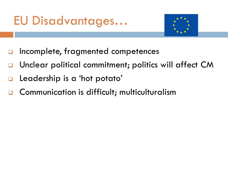 EU Disadvantages… Incomplete, fragmented competences