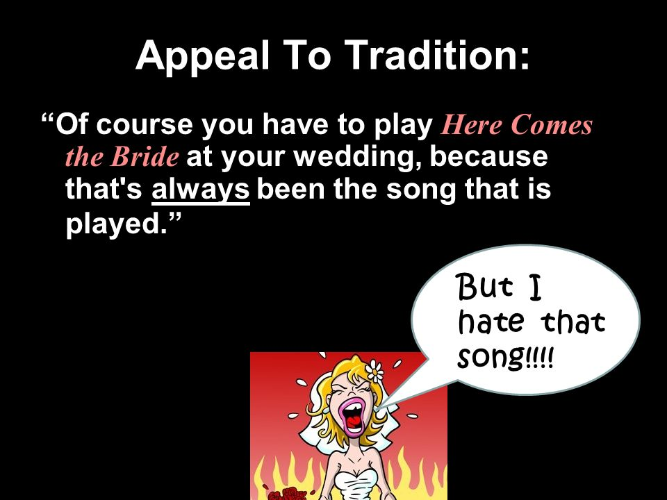 Appeal To Tradition Of Course You Have Play Here Comes The Bride At Your