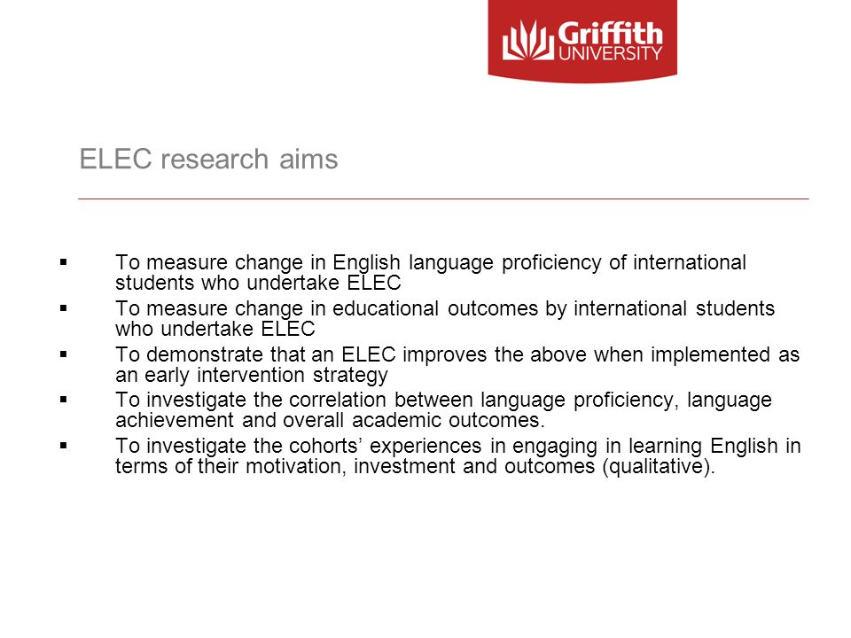 ELEC research aims To measure change in English language proficiency of international students who undertake ELEC.