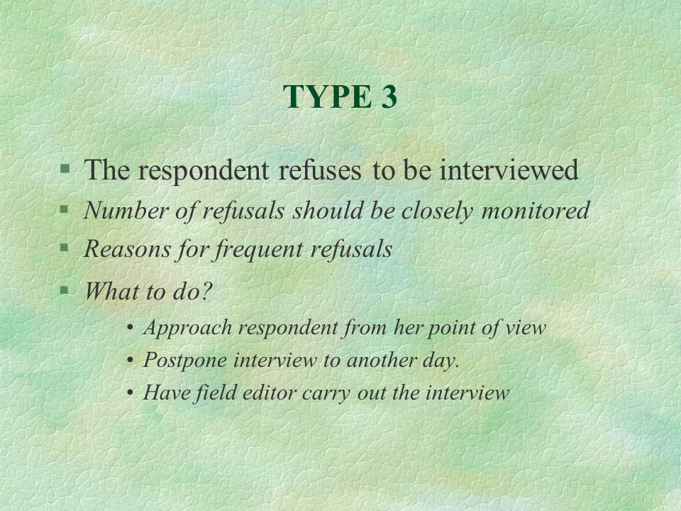 TYPE 3 The respondent refuses to be interviewed