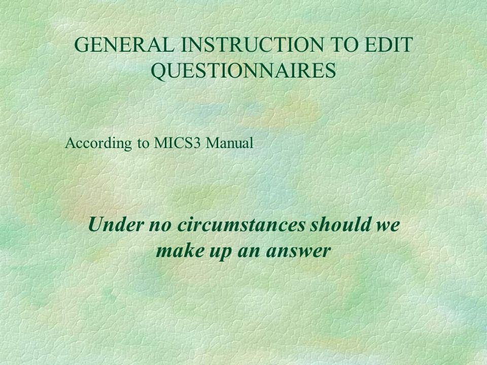 GENERAL INSTRUCTION TO EDIT QUESTIONNAIRES