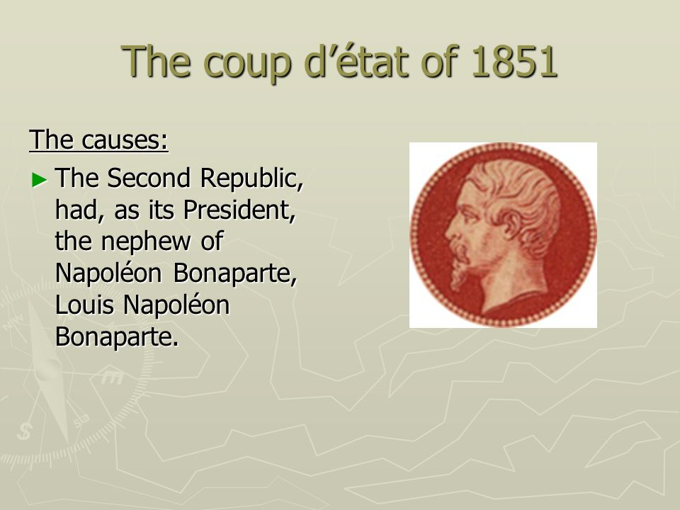 The coup d'état of 1851 The causes: