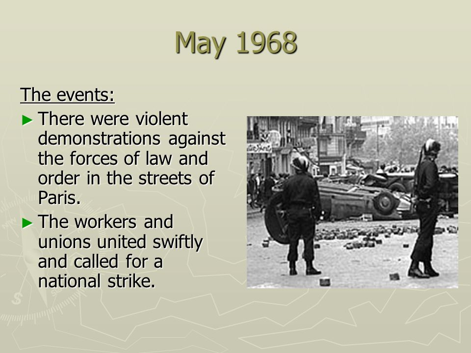 May 1968The events: There were violent demonstrations against the forces of law and order in the streets of Paris.