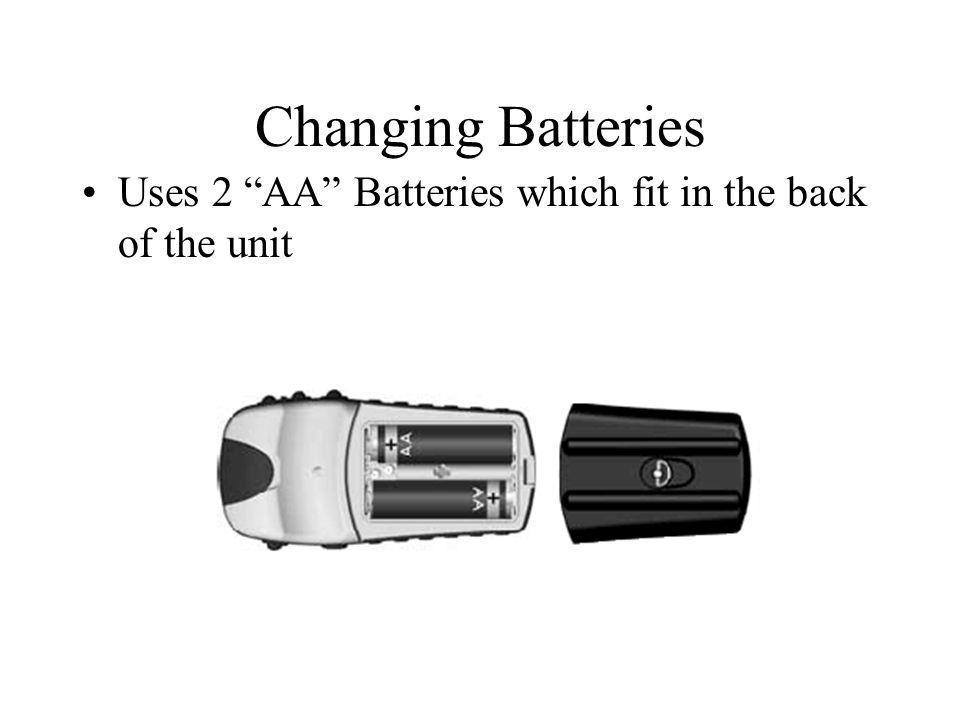 Changing Batteries Uses 2 AA Batteries which fit in the back of the unit.