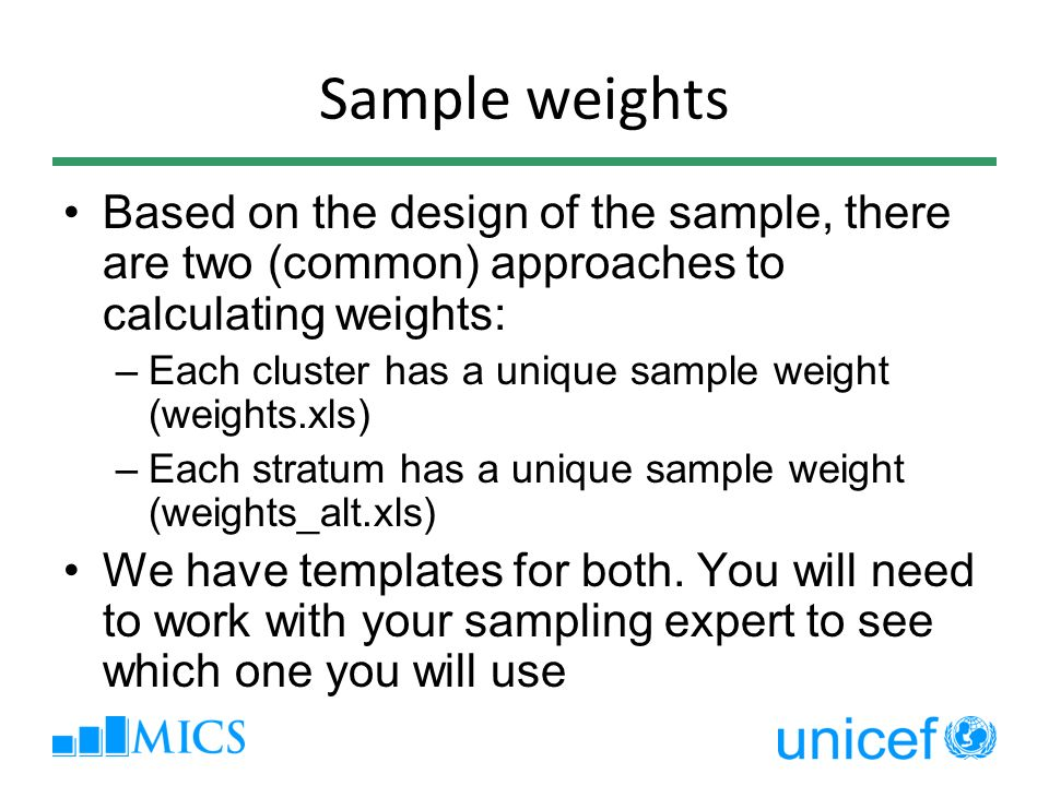 Sample weights Based on the design of the sample, there are two (common) approaches to calculating weights: