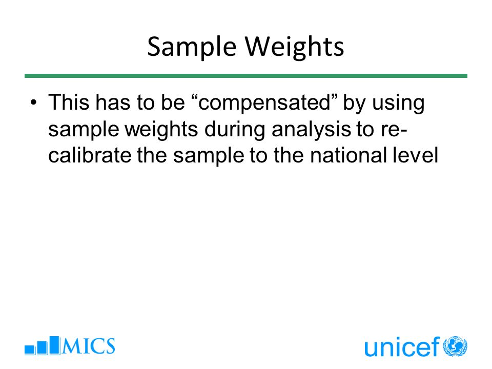 Sample Weights This has to be compensated by using sample weights during analysis to re-calibrate the sample to the national level.