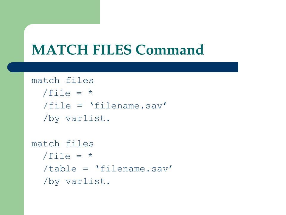MATCH FILES Command match files /file = * /file = 'filename.sav'