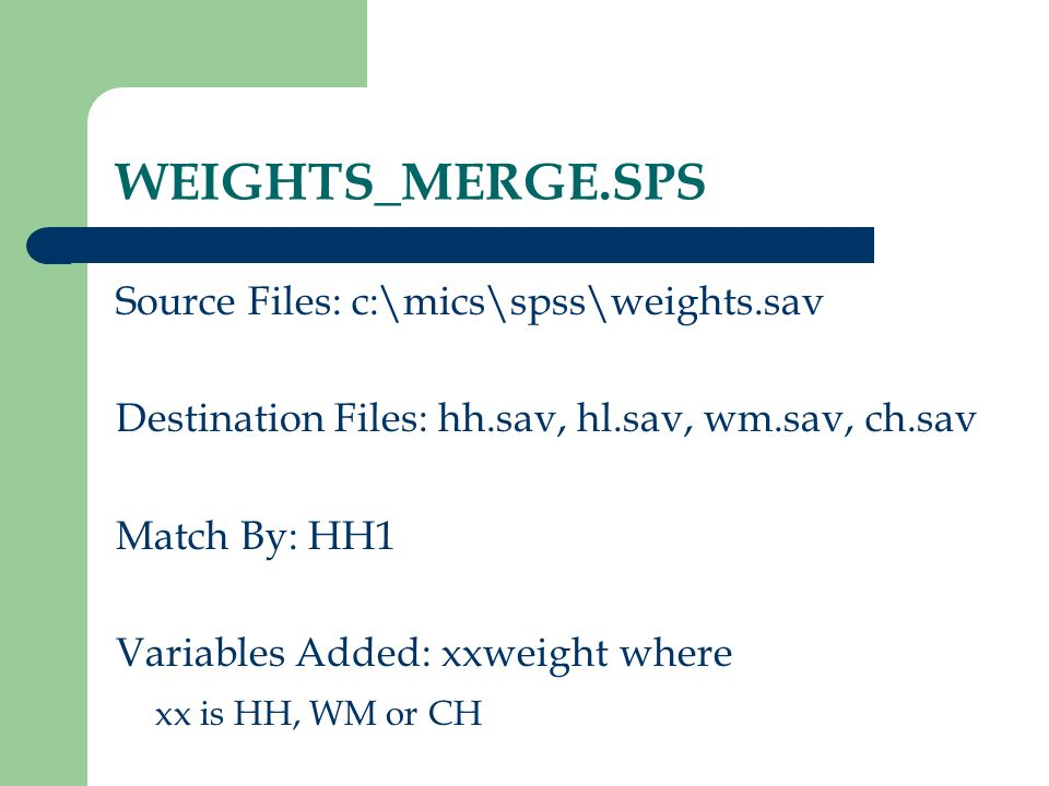 WEIGHTS_MERGE.SPS Source Files: c:\mics\spss\weights.sav