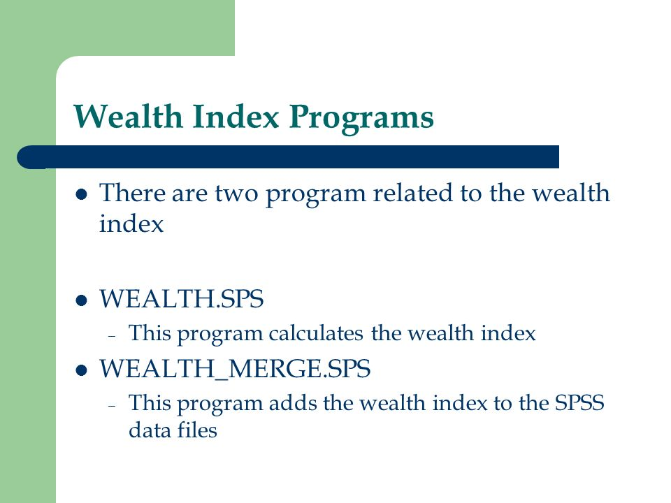 Wealth Index Programs There are two program related to the wealth index. WEALTH.SPS. This program calculates the wealth index.