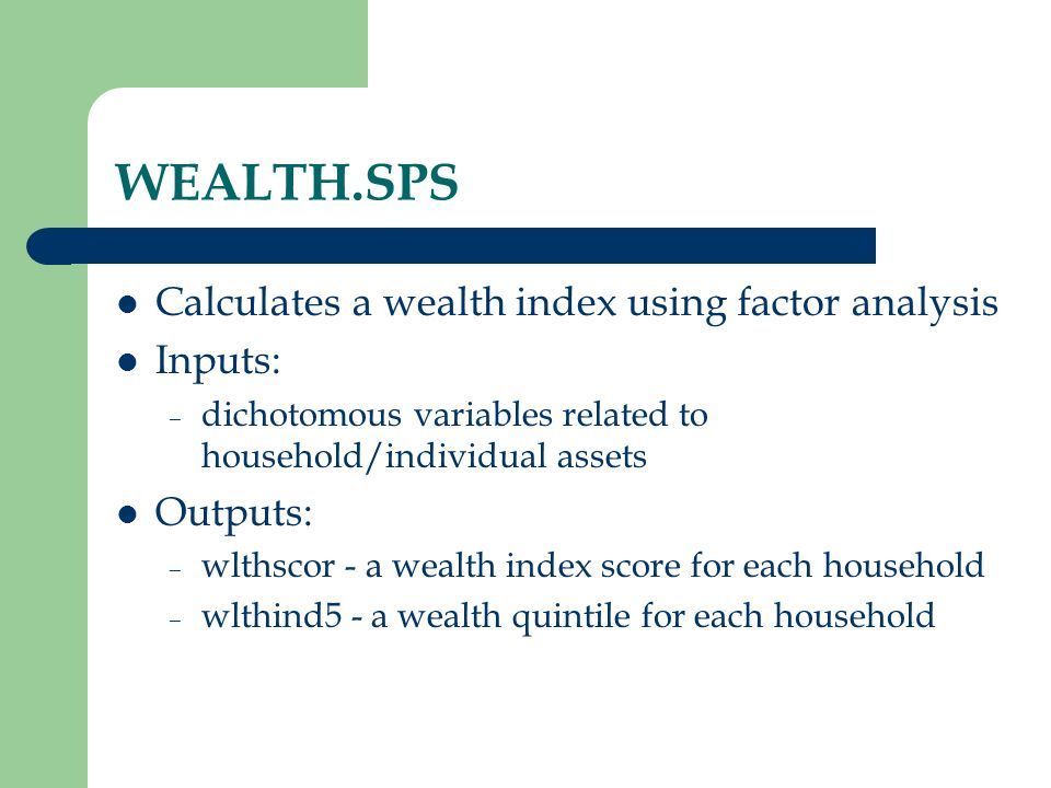 WEALTH.SPS Calculates a wealth index using factor analysis Inputs: