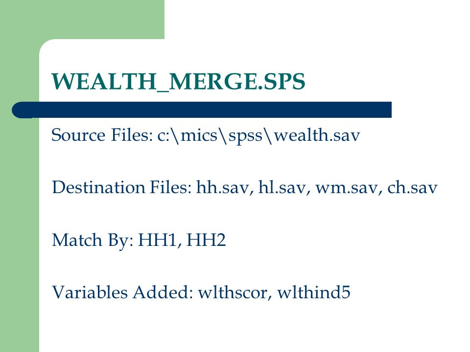 WEALTH_MERGE.SPS Source Files: c:\mics\spss\wealth.sav