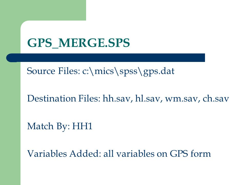 GPS_MERGE.SPS Source Files: c:\mics\spss\gps.dat