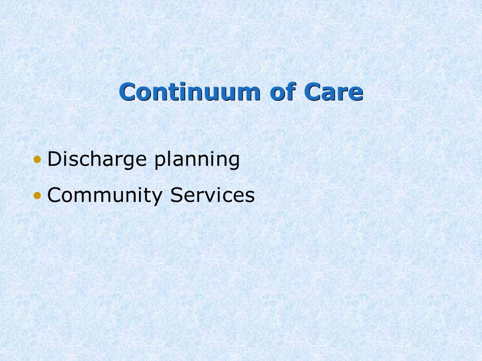 continuum of care services Such care is provided by families and communities, through outpatient services, clinics and other health facilities the continuum of care recognizes that safe childbirth is critical to the health of both the woman and the newborn child—and that a healthy start in life is an essential step towards a sound childhood and a productive life.
