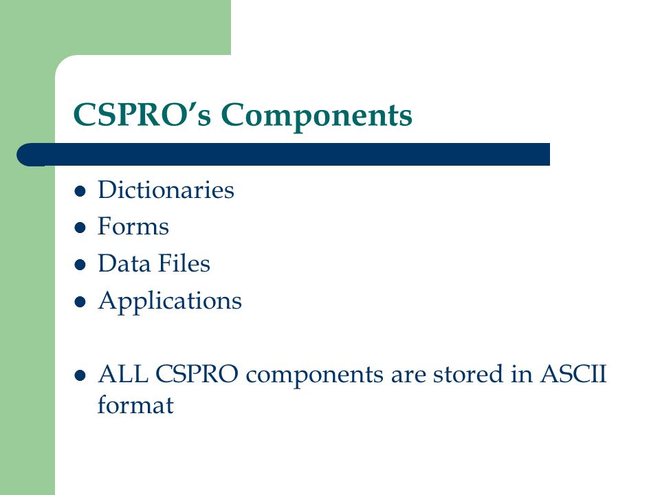 CSPRO's Components Dictionaries Forms Data Files Applications