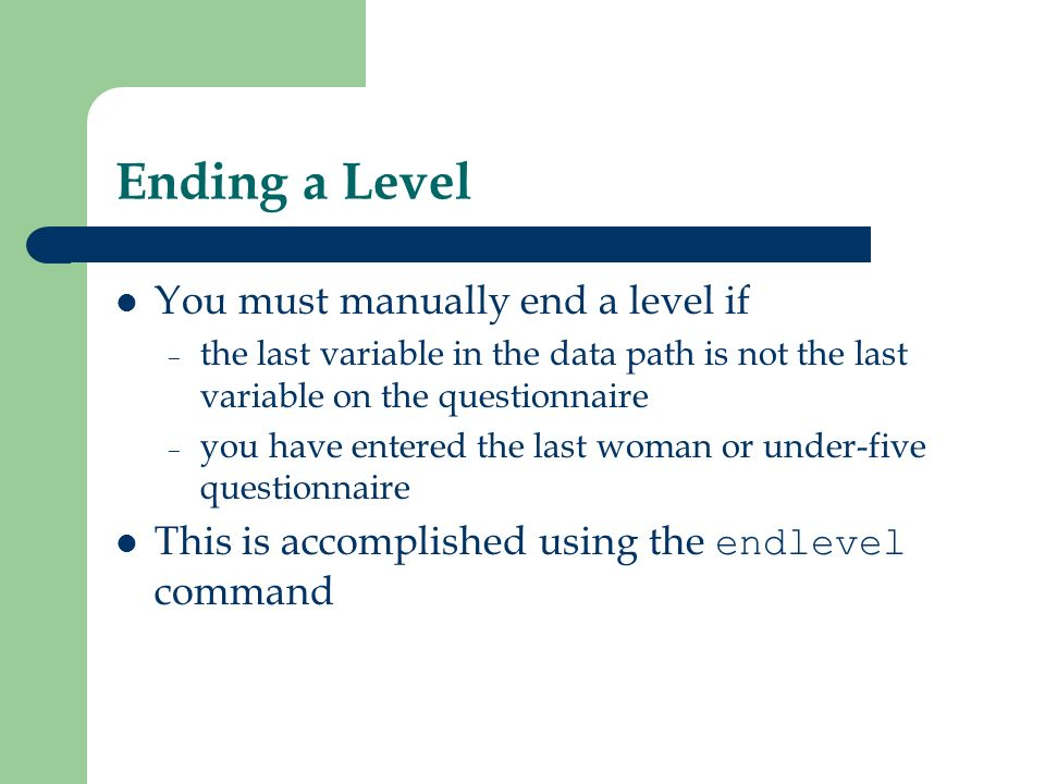 Ending a Level You must manually end a level if