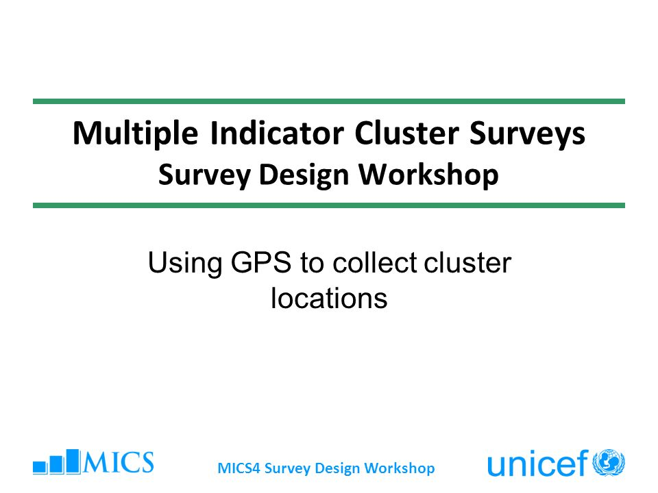 Multiple Indicator Cluster Surveys Survey Design Workshop