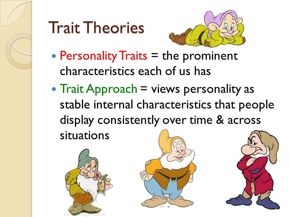 trait theories of personality evaluate The trait theory of leadership is found useful, and coincides with the trait theory in general in combination, the theories achieve understanding human behaviorsthrough theobservation of human personalities and dispositions.