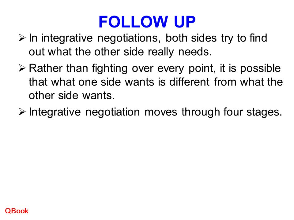 integrative negotiation business negotiations Integrative negotiation negotiations in which there is a potential for the parties' interests to be integrated in ways that create joint value or enlarge the pie.