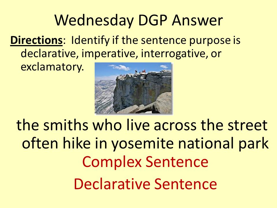 Wednesday DGP Answer Directions: Identify if the sentence purpose is declarative, imperative, interrogative, or exclamatory.