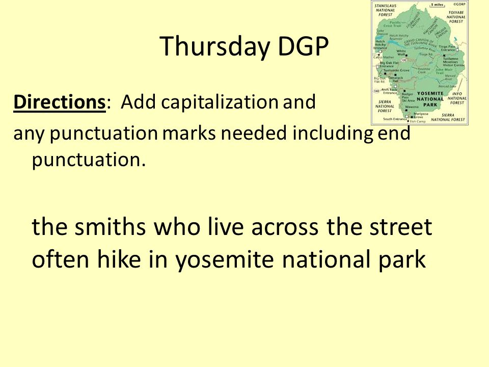 Thursday DGP Directions: Add capitalization and. any punctuation marks needed including end punctuation.