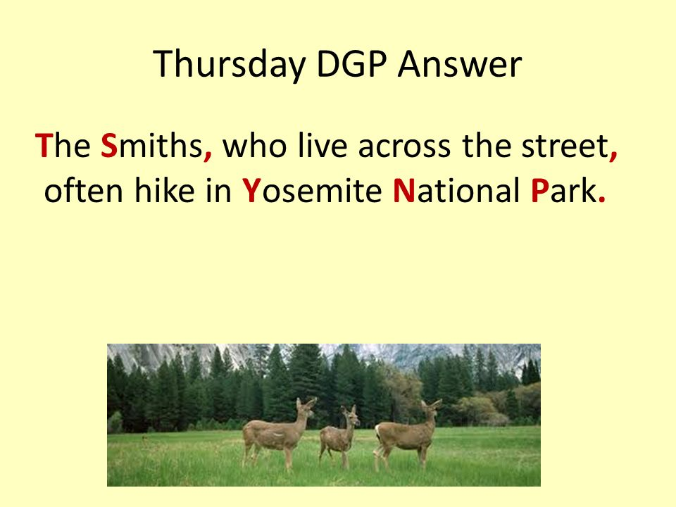 Thursday DGP Answer The Smiths, who live across the street, often hike in Yosemite National Park.