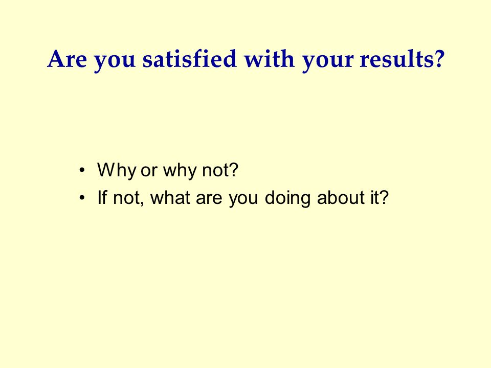 Are you satisfied with your results