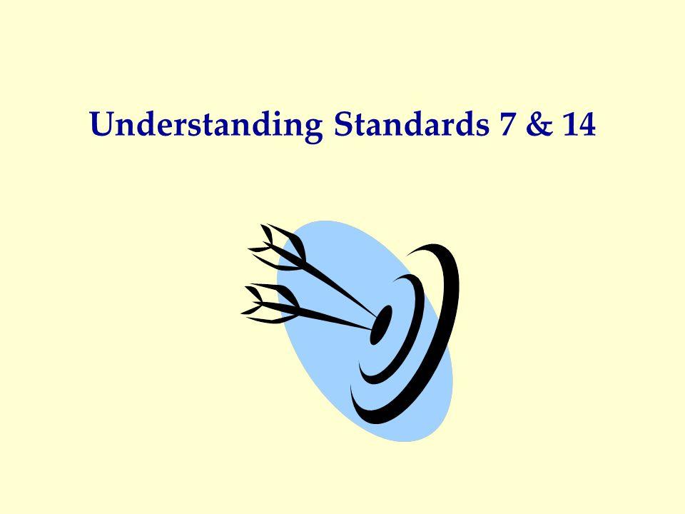 Understanding Standards 7 & 14